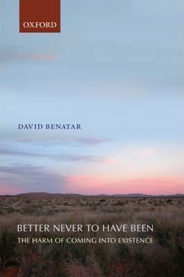 Benatar, D.(2008), Better Never to Have ...