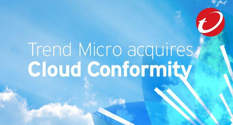 趨勢科技宣布併購雲端資安狀況管理解決方案創新廠商Cloud Conformity...