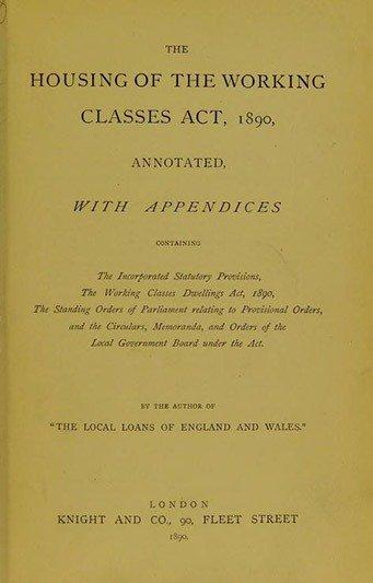 1890年英國制訂的《工人階級住房法》。自1860起英國陸續制定和實施多項住房相關法律,賦予地方政府對新建房屋實行監督、拆除不適合居住的房屋、拆除和清理不衛生住宅區等權力。對應此,於1890制訂的《工人階級住房法》,授權地方政府建造或者改造適合工人階級的住房以為因應。以倫敦為例,到1914年,有10萬租戶住在由國家興建的住宅裡。 圖/Open Library